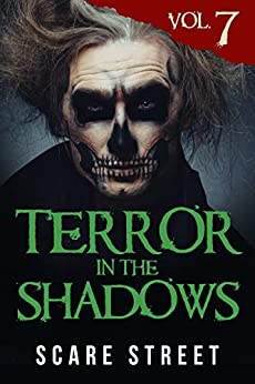 Terror in the Shadows Vol. 7: Horror Short Stories Collection with Scary Ghosts, Paranormal & Supernatural Monsters by [Scare Street, Ron Ripley, Sara Clancy, David Longhorn, Julia Grace, Arwa Hezzah, Anna Sinjin, Rowan Rook, A. I. Nasser, Kathryn St. John-Shin]