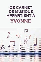Ce carnet de musique appartient à Yvonne: Cahier de partitions: Papier manuscrit / 12 portées par page / idée cadeau