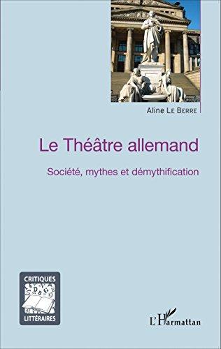 Le Théâtre allemand: Société, mythes et démythification (Critiques Littéraires)