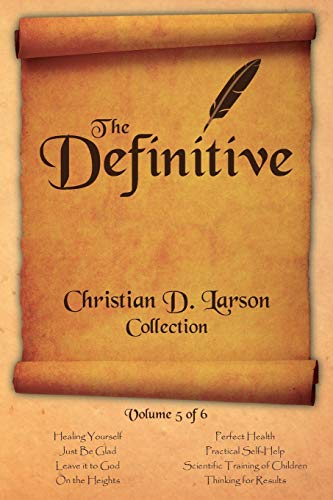 Christian D. Larson - The Definitive Collection - Volume 5 of 6