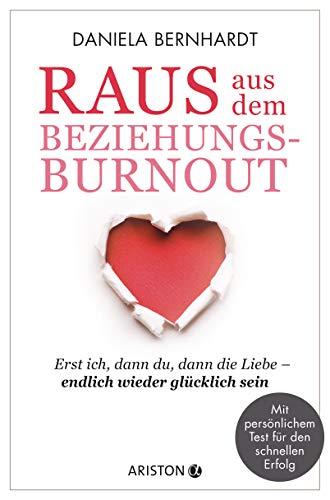 Raus aus dem Beziehungs-Burnout: Erst ich, dann du, dann die Liebe ─ endlich wieder glücklich sein - Mit persönlichem Test für den schnellen Erfolg