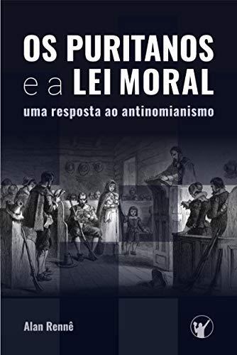 Os Puritanos e a Lei Moral.