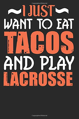I Just Want to Eat Tacos and Play Lacrosse: Lacrosse and Tacos Notebook: Gift for Lacrosse Players Coach that are Tacos Lovers. Wide Ruled Blank Lined ... pages (60 sheets). Ideal for Men Women KIds