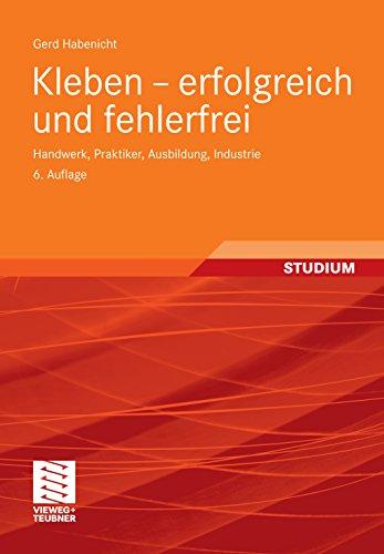 Kleben - erfolgreich und fehlerfrei: Handwerk, Praktiker, Ausbildung, Industrie