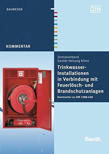 Trinkwasser-Installationen in Verbindung mit Feuerlösch- und Brandschutzanlagen: Kommentar zu DIN 1988-600 (Beuth Kommentar)