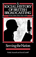 A Social History of British Broadcasting: Volume 1 - 1922-1939, Serving the Nation