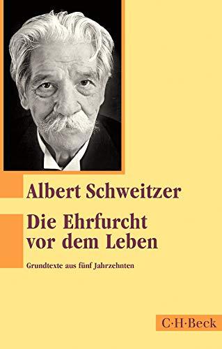 Die Ehrfurcht vor dem Leben: Grundtexte aus fünf Jahrzehnten (Beck Paperback)