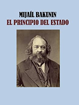 EL PRINCIPIO DEL ESTADO - MIJAIL BAKUNIN eBook: BAKUNIN
