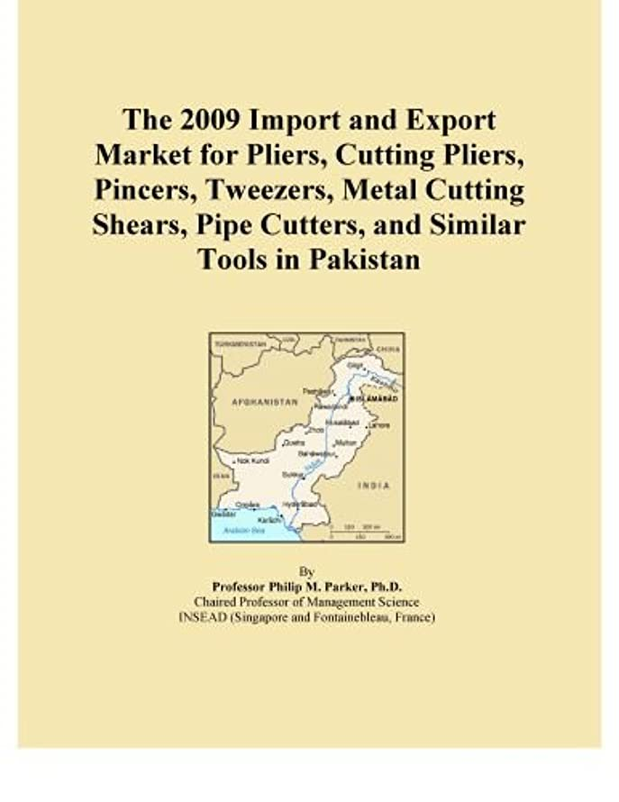 The 2009 Import and Export Market for Pliers, Cutting Pliers, Pincers, Tweezers, Metal Cutting Shears, Pipe Cutters, and Similar Tools in Pakistan