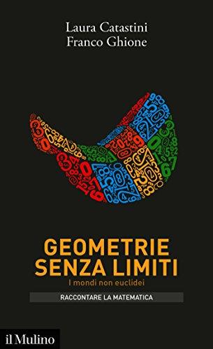 Geometrie senza limiti: I mondi non euclidei (Intersezioni. Raccontare la matematica) by Laura Catastini