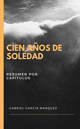 CIEN AÑOS DE SOLEDAD RESUMEN POR CADA CAPITULO: GABRIEL GARCIA MARQUEZ (Spanish Edition)