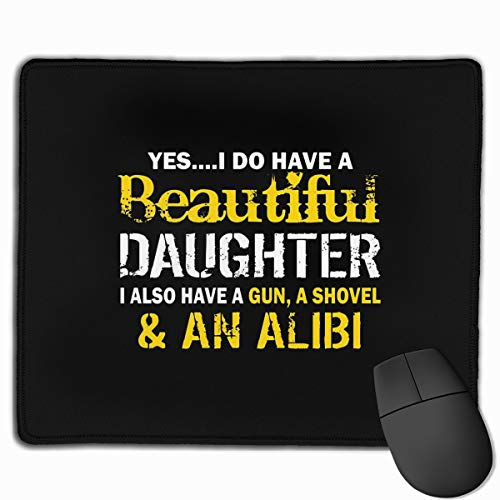 A Beautiful Daughter Also Have A Gun Shovel Alibi Mouse Pads Non-Slip Gaming Office Mouse Pad Rectangular Rubber Mouse Pad