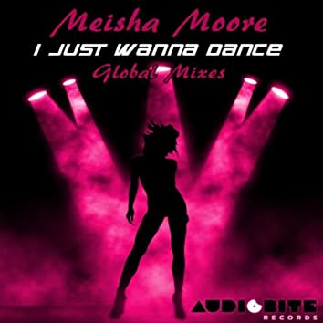 I Just Wanna Dance - Global Mixes