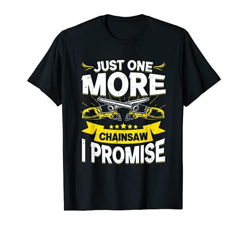 Sólo una motosierra más I Promise leñador carpintero Camiseta