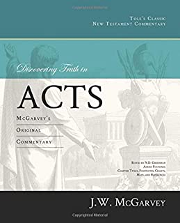 Discovering Truth in Acts: McGarvey's Original Commentary (Annotated & Illustrated with Charts and Maps) (Tole's Classic New Testament Commentary)