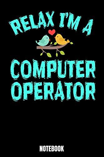 Relax I'm A Computer Operator Notebook: Computer Notizbuch: Notizbuch A5 linierte 110 Seiten, Notizheft / Tagebuch / Reise Journal, perfektes Geschenk ... sind, entwickelt worden. Perfekt f