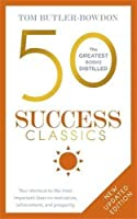 50 Success Classics, Second Edition: Your shortcut to the most important ideas on motivation, achievement, and prosperity (The 50 Classics)