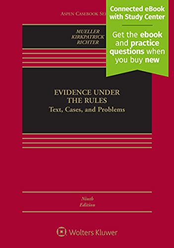 Compare Textbook Prices for Evidence Under the Rules: Text, Cases, and Problems [Connected eBook with Study Center] Aspen Casebook 9 Edition ISBN 9781454899686 by Christopher B. Mueller,Laird C. Kirkpatrick,Liesa L. Richter