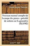 Nouveau manuel complet de la coupe des pierres - Précédé de notions sur la géométrie: élémentaire et sur la géométrie descriptive : contenant l'art du trait appliqué à la stéréotomie