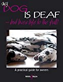 My Dog is Deaf: but lives life to the full!: A Practical Guide for Owners