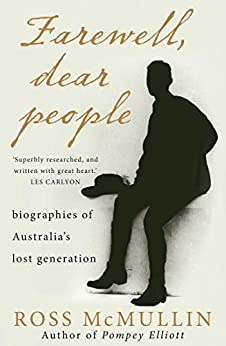 Farewell, Dear People: biographies of Australia's lost generation by [Ross McMullin]