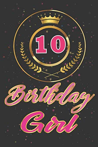 10 Birthday Girl. 10th Birthday Journal / Notebook gift: Lined Journal / Diary with appreciation Quotes Gift, 110 Pages, 6x9, Soft Cover, Matte Finish