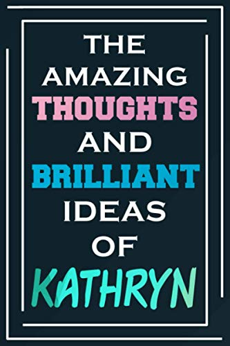The Amazing Thoughts And Brilliant Ideas Of Kathryn: Blank Lined Notebook | Personalized Name Gifts