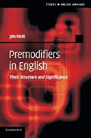 Premodifiers in English: Their Structure And Significance (Studies in English Language)