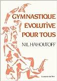 Gymnastique évolutive pour tous de Nil Hahoutoff ( 29 mars 1993 ) - Courrier du Livre; Édition Nouv. éd. rev. et augm (29 mars 1993) - 29/03/1993