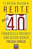 Rente mit 40: Finanzielle Freiheit und Glück durch Frugalismus   Minimalistisch und nachhaltig...