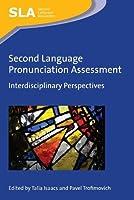 Second Language Pronunciation Assessment: Interdisciplinary Perspectives (Second Language Acquisition)