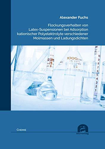 Flockungsverhalten von Latex-Suspensionen bei Adsorption kationischer Polyelektrolyte verschiedener Molmassen und Ladungsdichten (Chemie)