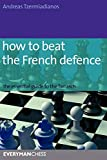 How To Beat The French Defence: The Essential Guide To The Tarrasch-Tzermiadianos, Andreas Dr