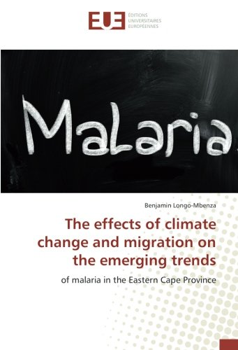The effects of climate change and migration on the emerging trends: of malaria in the Eastern Cape Province