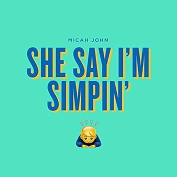 She Say I'm Simpin'