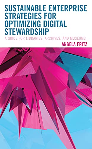 Sustainable Enterprise Strategies for Optimizing Digital Stewardship: A Guide for Libraries, Archives, and Museums (LITA Guides) (English Edition)