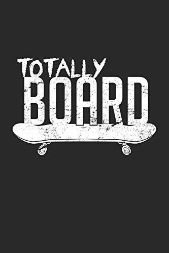 Totally Board: Skateboard Geschenk Skater Skater Skate Notizbuch liniert DIN A5 - 120 Seiten für Notizen, Zeichnungen, Formeln   Organizer Schreibheft Planer Tagebuch