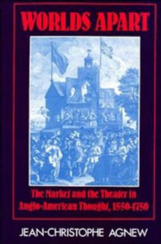 Worlds Apart: The Market and the Theater in Anglo-American Thought, 1550 1750