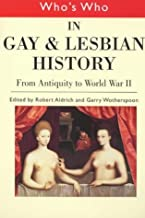 Who's Who: In Gay and Lesbian History from Antiquity to World War II