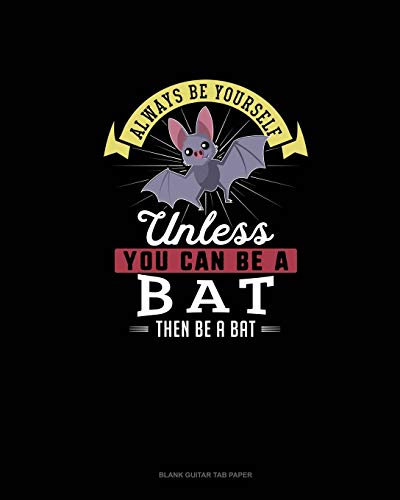 Always Be Yourself Unless You Can Be A Bat Then Be A Bat: Blank Guitar Tab Paper