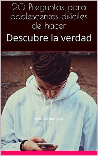 Amazon Com 20 Preguntas Para Adolescentes Dificiles De Hacer Descubre La Verdad Spanish Edition Ebook Marino Nacho Rave De Marino Maria Ysabel Kindle Store