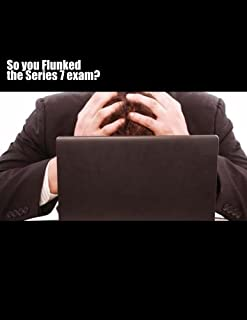 So you FLUNKED the Series 7 exam?
