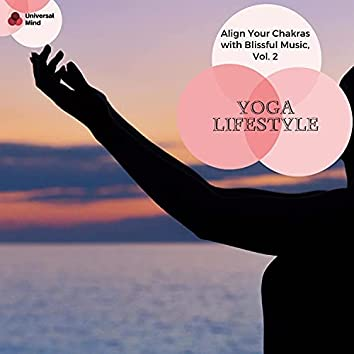 Yoga Lifestyle - Align Your Chakras With Blissful Music, Vol. 2