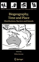 Biogeography, Time and Place: Distributions, Barriers and Islands (Topics in Geobiology (29))