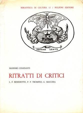 Ritratti di critici. L.F. Benedetto, P.P.Trompeo, G.Macchia. Con un ricordo di V.Lugli