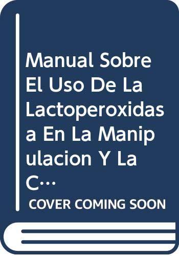 Manual sobre el uso de la lactoperoxidasa en la manipulacion y la conservacion de la leche