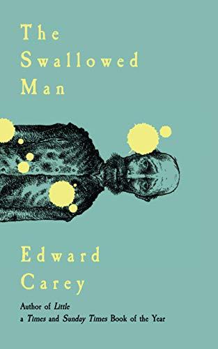 The Swallowed Man by [Edward Carey]