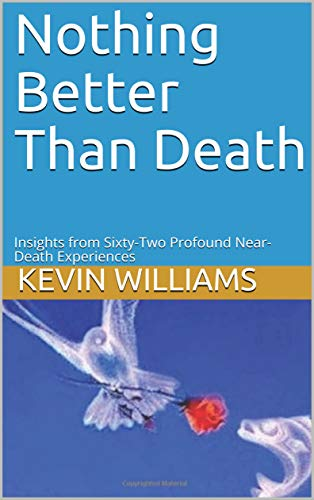 Nothing Better Than Death: Insights from Sixty-Two Profound Near-Death Experiences