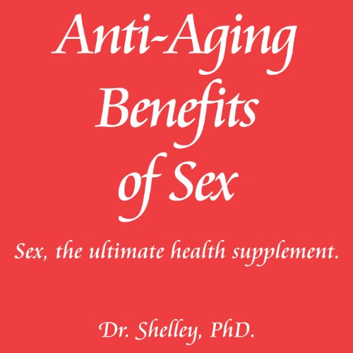 Anti-Aging Benefits of Sex: Sex - The Ultimate Health Supplement cover art