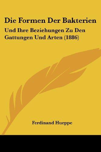 Die Formen Der Bakterien: Und Ihre Beziehungen Zu Den Gattungen Und Arten (1886)の詳細を見る
